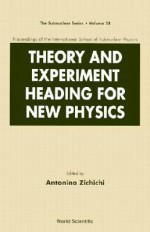 Theory and Experiment Heading for New Physics, Procs of the Int'l Sch of Subnuclear Physics - Antonino Zichichi