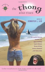 The Thong Also Rises: Further Misadventures from Funny Women on the Road (Travelers' Tales Guides) - Jennifer L. Leo, Laurie Notaro, Jill Conner Browne, Jennifer Cox, Ayun Halliday, Susan Orlean, Tamara Sheward, Ellen Sussman