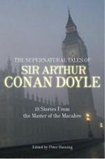The Supernatural Tales of Sir Arthur Conan Doyle - Peter Haining, Arthur Conan Doyle