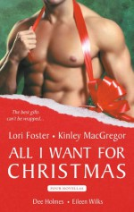All I Want For Christmas - Eileen Wilks, Lori Foster, Kinley MacGregor, Dee Holmes