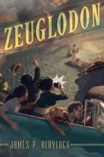 Zeuglodon: The True Adventures of Kathleen Perkins, Cryptozoologist - James P. Blaylock