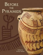 Before the Pyramids: The Origins of Egyptian Civilization (Oriental Institute Museum Publications) - Emily Teeter