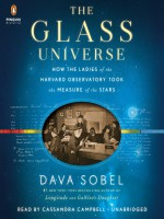The Glass Universe: How the Ladies of the Harvard Observatory Took the Measure of the Stars - Dava Sobel, Cassandra Campbell
