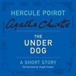 The Under Dog: A Hercule Poirot Short Story - Hugh Fraser, Agatha Christie
