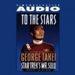 To The Stars: The Autobiography of Star Trek's Mr. Sulu - George Takei