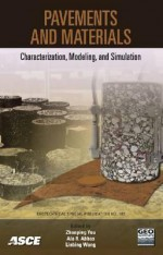 Pavements and Materials: Characterization, Modeling, and Simulation: Proceedings of Symposium on Pavement Mechanics and - American Society of Civil Engineers, Linbing Wang, Ala R. Abbas