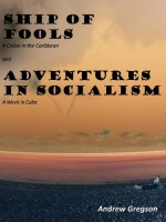 Ship of Fools (A Cruise in the Caribbean) and Adventures in Socialism (A Week in Cuba) (Confessions of a Serial Traveller Book 1) - Andrew Gregson