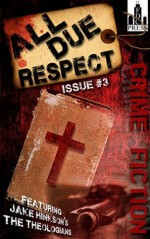 All Due Respect Issue #3 - Chris Rhatigan, Jake Hinkson, Angel Luis Colón, Jen Conley, Rob Hart, Jessica Adams, Patti Abbott, Chris Leek, Mike McCrary, Alec Cizak