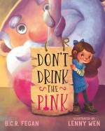 Don't Drink the Pink - Lenny Wen, B.C.R. Fegan