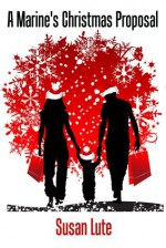 A Marine's Christmas Proposal (A Short Story) - Susan Lute