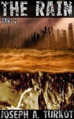 The Rain - Part 2 - Joseph A. Turkot