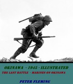 OKINAWA - 1945 - Illustrated: THE LAST BATTLE - MARINES ON OKINAWA - PETER FLEMING
