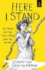 Here I Stand: Stories that Speak for Freedom - Chris Riddell, Tim Wynne-Jones, Bryan Talbot, Kevin Brooks, X.J. Kennedy, Jack Gantos, Amnesty International, Ryan Gattis, Rikki Kessler, Elizabeth Laird, Bali Rai, Tony Birch, Mary Talbot, Kate Charlesworth, Sita Brahmachari, Christie Watson, Sarah Crossan, Chibundu Onuz