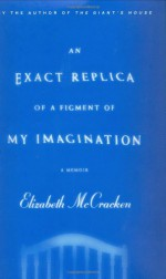 An Exact Replica of a Figment of My Imagination - Elizabeth McCracken