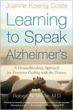 Learning to Speak Alzheimer's: A Groundbreaking Approach for Everyone Dealing with the Disease - Joanne Koenig Coste, Robert N. Butler, Robert Butler