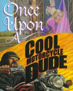 Once Upon a Cool Motorcycle Dude - Kevin O'Malley, Carol Heyer, Scott Goto