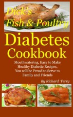 Dick's Fish and Poultry Diabetes Cookbook (Dick's Diabetes Cookbooks) - Richard Terry