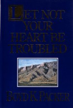Let Not Your Heart Be Troubled - Boyd K. Packer