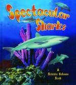 Spectacular Sharks - Bobbie Kalman, Molly Aloian