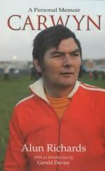 Carwyn: A Personal Memoir - Alun Richards, Gerald Davies