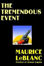 The Tremendous Event - Maurice Leblanc