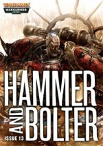 Hammer and Bolter: Issue 13 - Christian Dunn, Andy Smillie, Graham McNeill, Tom Foster, Braden Campbell, Gav Thorpe, Joshua Reynolds