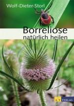 Borreliose natürlich heilen: Ethnomedizinisches Wissen, ganzheitliche Behandlung und praktische Anwendungen (German Edition) - Wolf-Dieter Storl