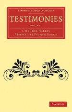 Testimonies: Volume 1 - Vacher Rendel Burch, J. Rendel Harris