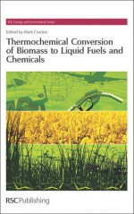 Thermochemical Conversion of Biomass to Liquid Fuels and Chemicals - Mark Crocker, Julian C.R. Hunt, James J. Spivey, A.V. Bridgwater, Michael Montross, Birgit Kamm, James Neathery, Burtron H. Davis, Phillip Savage, Angelos Lappas, Laurie Peter, Ferdi Schuth, Tim S. Zhao, Heinz Frei