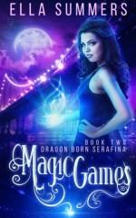 Magic Games (Dragon Born Serafina) (Volume 2) - Ella Summers