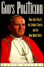 God's Politician: Pope John Paul II, the Catholic Church, and the New World Order - David Willey