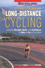 The Complete Book of Long-Distance Cycling: Build the Strength, Skills, and Confidence to Ride as Far as You Want - Edmund R. Burke, Ed Pavelka, Ben Hewitt