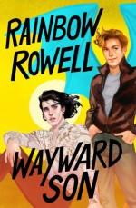 Wayward Son - Rainbow Rowell