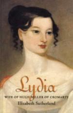 Lydia: Wife of Hugh Miller of Cromarty - Elizabeth Sutherland