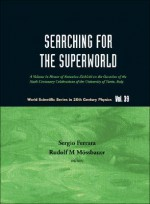 Searching for the Superworld: A Volume in Honor of Antonino Zichichi on the Occasion of the Sixth Centenary Celebrations of the University of Turin - Sergio Ferrara