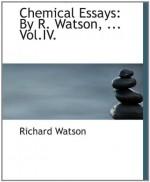 Chemical Essays: By R. Watson, ... Vol.IV. - Richard Watson
