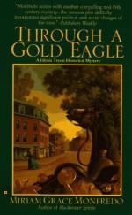 Through a Gold Eagle - Miriam Grace Monfredo