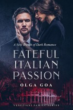 FATEFUL ITALIAN PASSION: Dark Billionaire Contemporary Romance (Veneziani Family Book 1) - Olga Goa