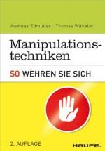 Manipulationstechniken. So wehren Sie sich. (Haufe Sachbuch Wirtschaft) (German Edition) - Andreas Edmüller, Thomas Wilhelm