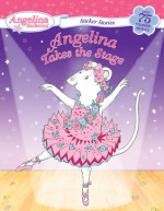 Angelina Takes the Stage [With 75 Reusable Stickers] - Katharine Holabird, Helen Craig