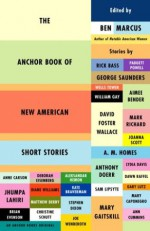 The Anchor Book of New American Short Stories - Anne Carson, Mary Gaitskill, Lydia Davis, George Saunders, Padgett Powell, Aleksandar Hemon, Sam Lipsyte, Jhumpa Lahiri, Aimee Bender, Christine Schutt, Rick Bass, Mark Richard, Stephen Dixon, Deborah Eisenberg, William Gay, Kate Braverman, Wells Tower, Joanna Scott, Brian
