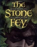 The Stone Fey - Robin McKinley, John Clapp