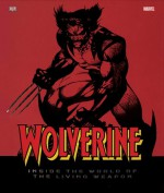 Wolverine: Inside The World Of The Living Weapon - Matthew K. Manning