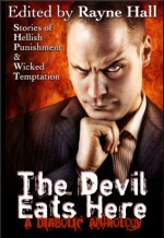 The Devil Eats Here - Rayne Hall, April Grey, Siewleng Torossian, Tara Maya, Jonathan Broughton, John Blackport, Alice Gaines, Douglas Kolacki, John Hoddy