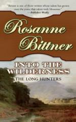 Into the Wilderness: The Long Hunters - Rosanne Bittner