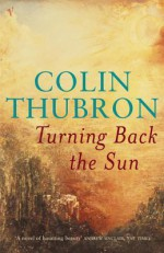 Turning Back The Sun - Colin Thubron