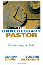 The Unnecessary Pastor: Rediscovering the Call - Marva J. Dawn