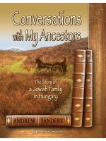 Conversations with My Ancestors: The Story of a Jewish Family in Hungary - Andrew Sanders