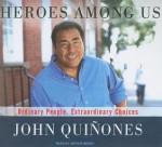Heroes Among Us: Ordinary People, Extraordinary Choices - John Quinones, Arthur Morey