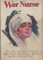 War Nurse: The True Story of a Woman Who Lived, Loved and Suffered on the Western Front - Rebecca West